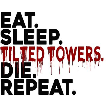 Eat Sleep Tilted Towers v2 by MisterNightmare