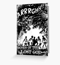 Arrrghh!! a BONES of the LOST GOD t-shirt Greeting Card