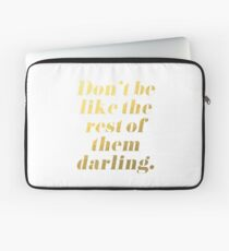 Don't Be Like the Rest of Them Darling Faux Gold Foil Laptop Sleeve