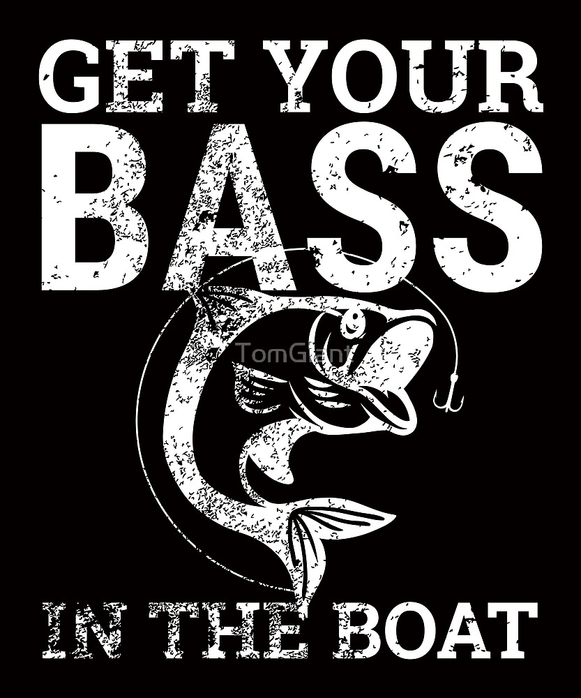 Get your Bass in the Boat Shirt - Fishing Gift by TomGiant