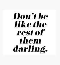 Don't Be Like the Rest of Them Darling Photographic Print