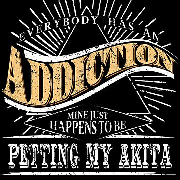 Addiction Is Akita Shirt Gift Love My Akita T Shirt by shoppzee