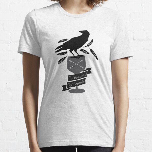 No Mourners, No Funerals - Six Of Crows Essential T-Shirt