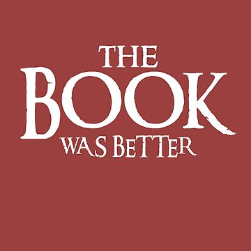 The Book Was Better by visuals2018