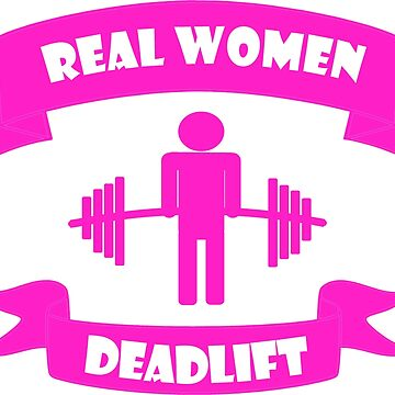 Real Women Deadlift Weightlifting Shirt by customgifts