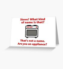 Stove. That's not a name Greeting Card
