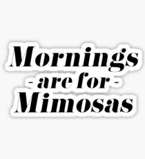 Mornings are for Mimosas  Sticker