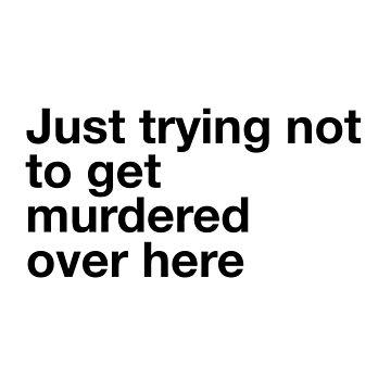 Do Not Murder Me by Katesortino