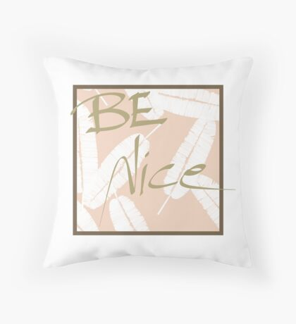 Be Nice #redbubble #motivational Throw Pillow
