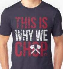 This is Why We Chop T-Shirt