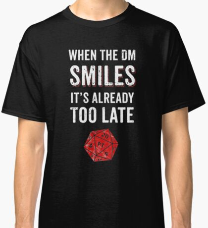 When The DM Smiles It's Already Too Late RPG Gamer DnD Classic T-Shirt