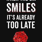 When The DM Smiles It's Already Too Late RPG Gamer DnD by thespottydogg