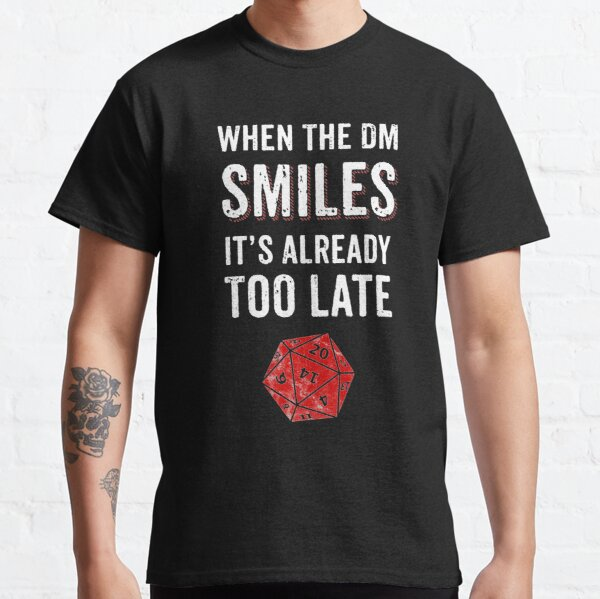 When The DM Smiles Its Already Too Late RPG Gamer DnD Classic T-Shirt