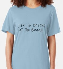 Life is better at the beach Slim Fit T-Shirt