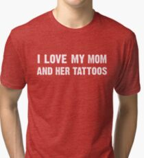 i love my mom and her tattoos - Funny Gift Idea Tri-blend T-Shirt