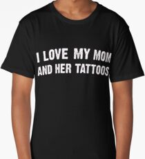 i love my mom and her tattoos - Funny Gift Idea Long T-Shirt