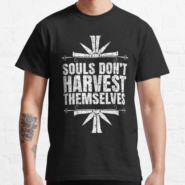 Souls Don't Harvest Themselves Classic T-Shirt