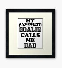 My Favorite Goalie Calls Me Dad Soccer Hockey Sport T-Shirt Cute Funny Gift For Father Daddy Fathers Day Color T Shirt Framed Print