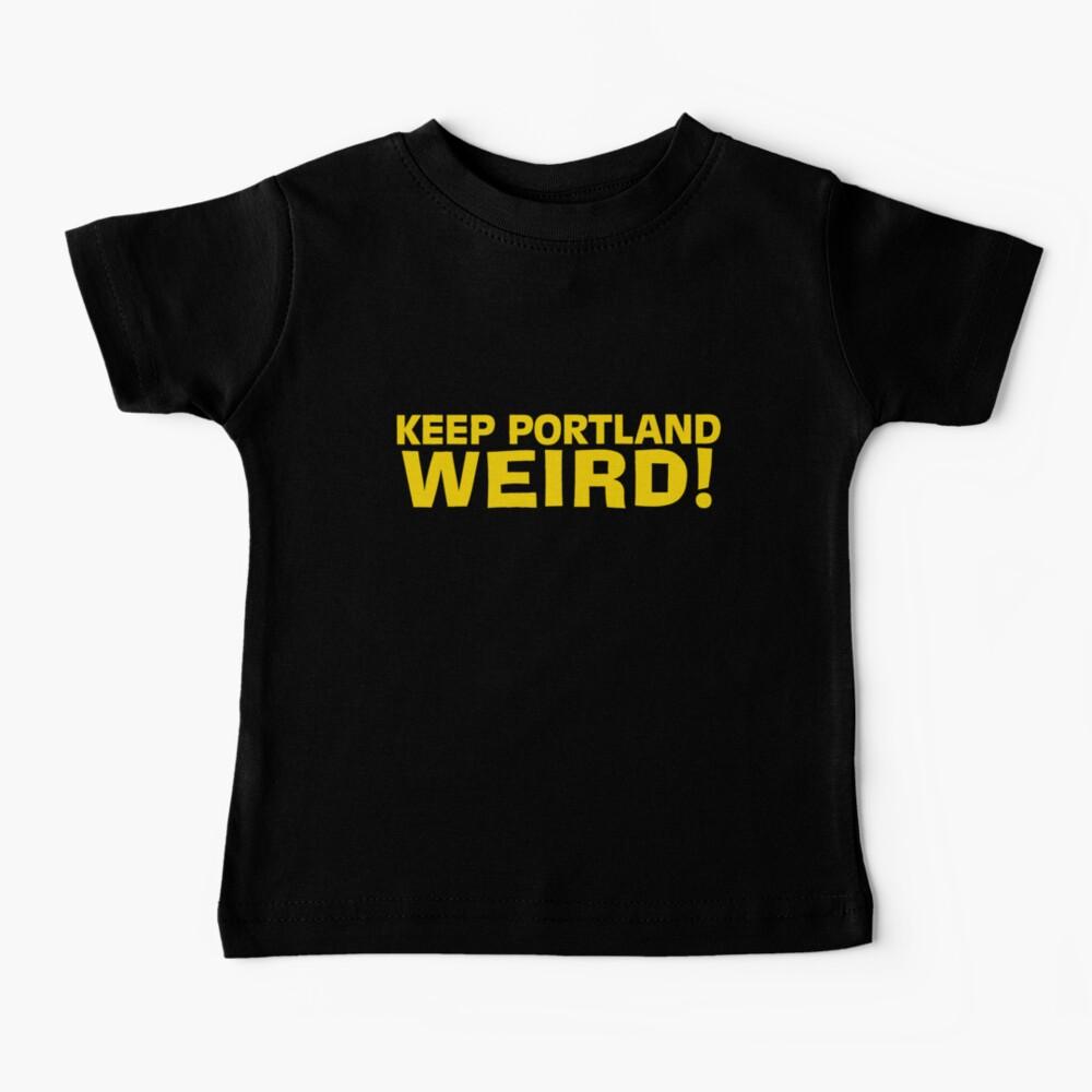 Keep Portland Weird! Baby T-Shirt