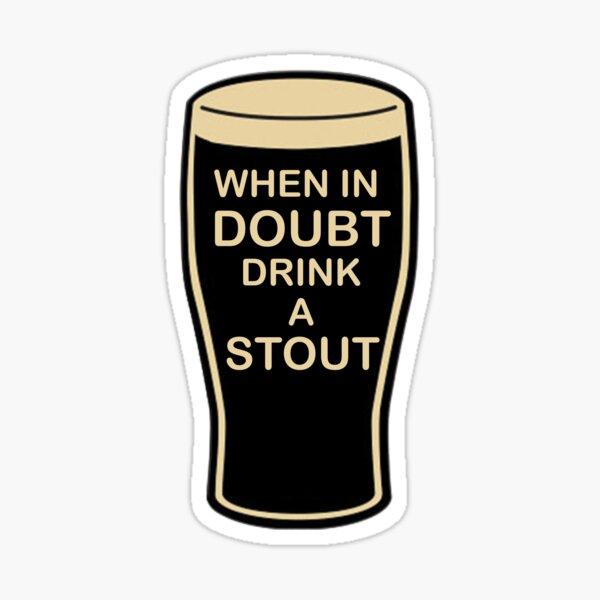 When in doubt, drink a stout Sticker Sticker