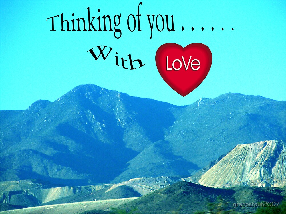 THINGKING OF YOU WITH LOVE by gracestout2007