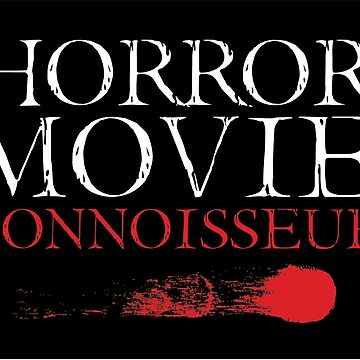 Horror Movie Connoisseur by kjanedesigns