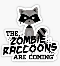 Funny Cute Distressed Zombie Raccoons Are Coming Pun Sayings Sticker