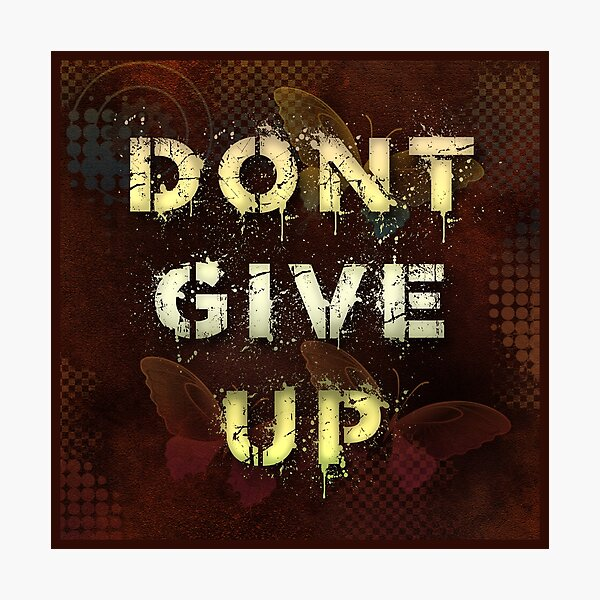 Dont give up Photographic Print