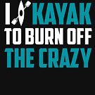 I Kayak to Burn off the Crazy by Jessica Marshall