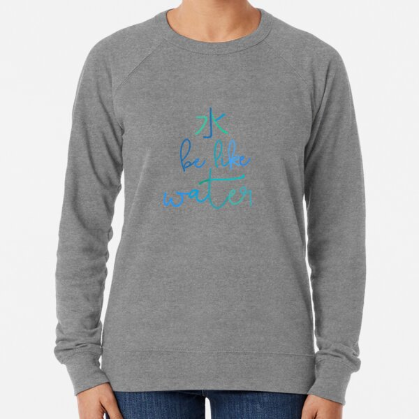 Be like water Lightweight Sweatshirt