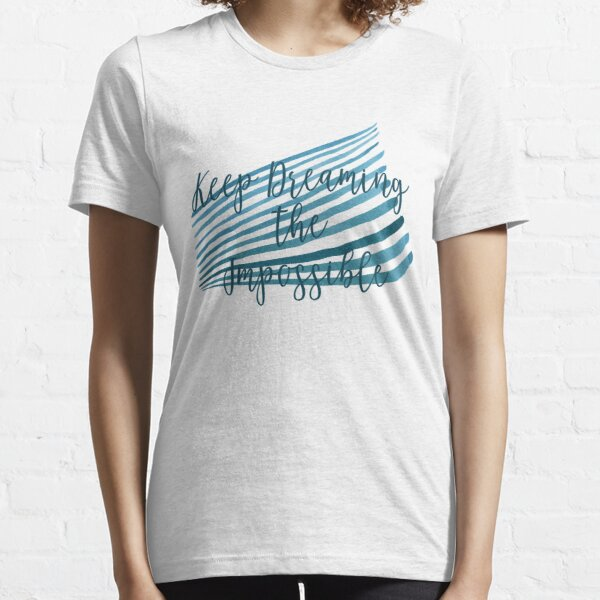 Keep Dreaming The Impossible Essential T-Shirt