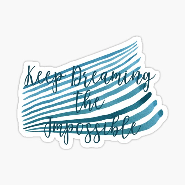 Keep Dreaming The Impossible Sticker