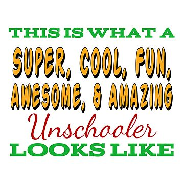 This Is What An Awesome Unschooler Looks Like by Designedwithtlc