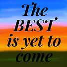 The best is yet to come by StrongholdShop