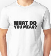 Fortnite - What do you Mean? Unisex T-Shirt