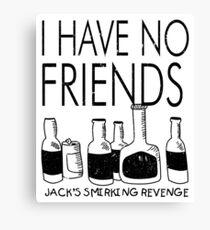 I Have No friends Jack's Smirking Revenge Canvas Print