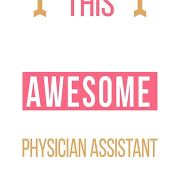 Physician Assistant Cool Funny Birthday Gift Awesome Looks by smily-tees