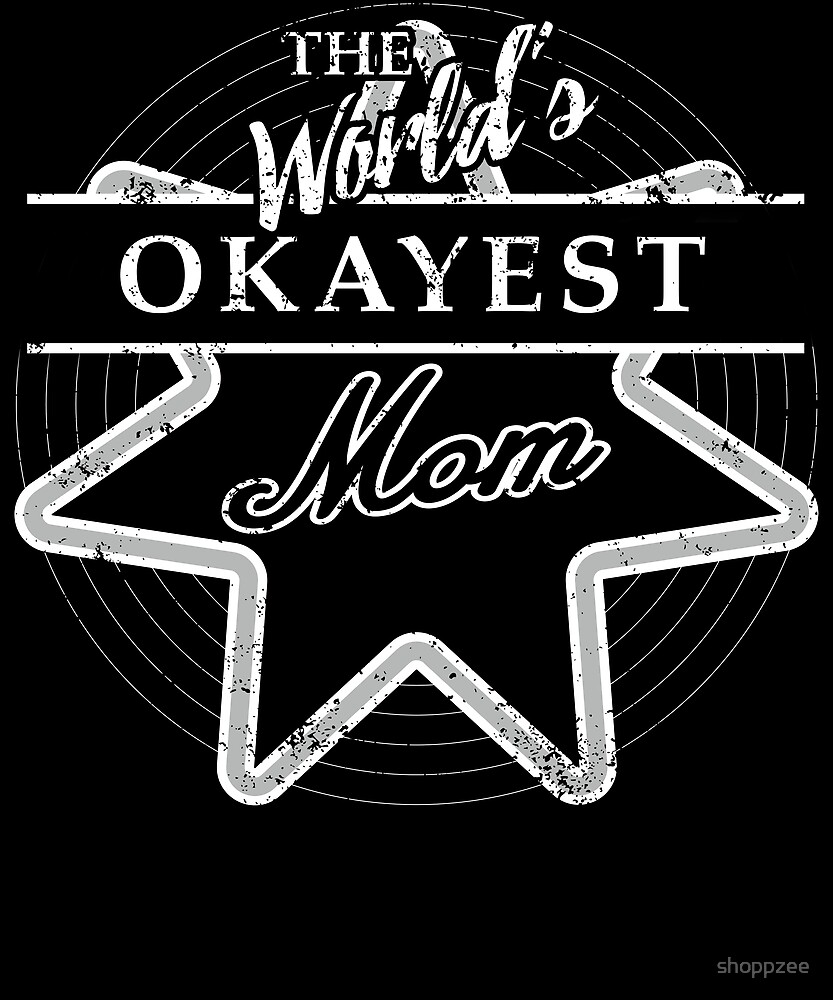 The Worlds Okayest Mom  Gifts Funny by shoppzee