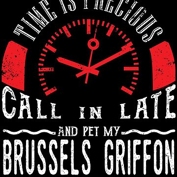 Pet Brussels Griffon Dog Owner Unique Shirt Call In Late by shoppzee