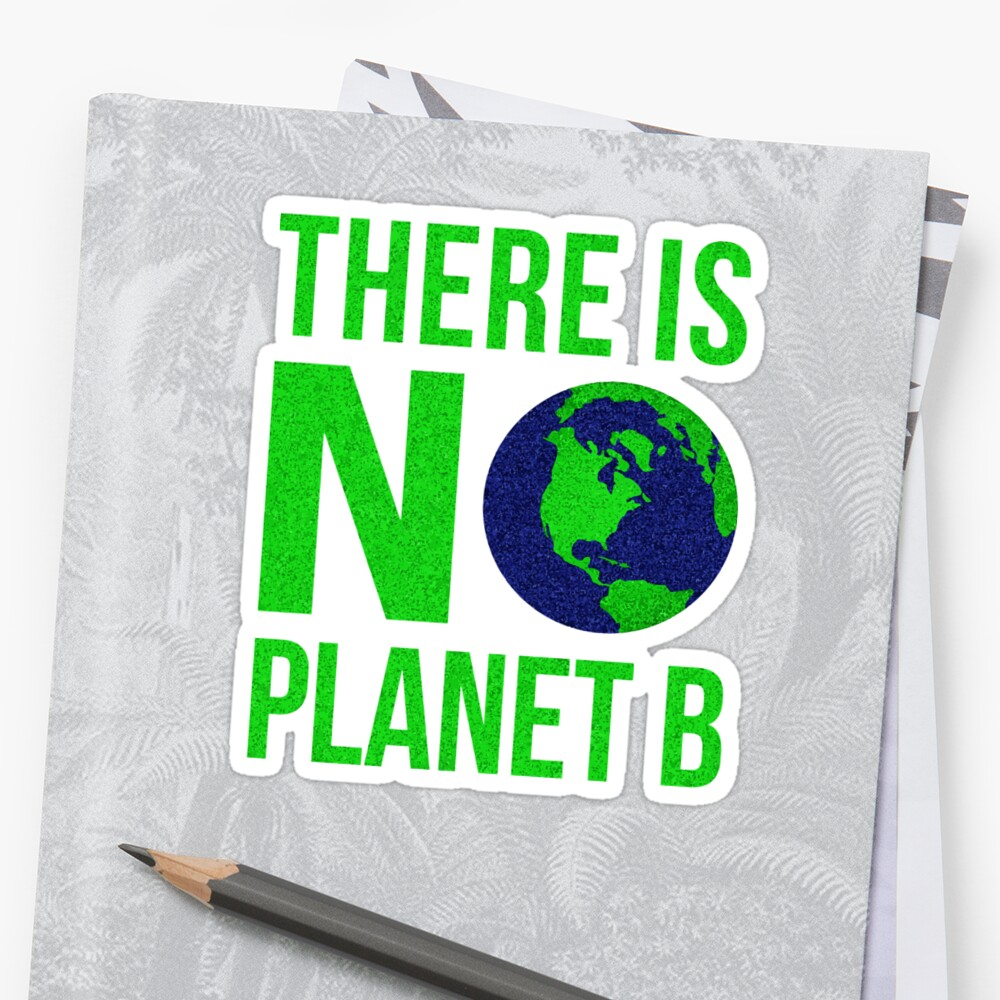 There Is No Planet B - There is no planet B! by patricktanner