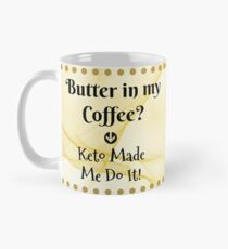 Keto Coffee Mug - Butter in my coffee? Keto  made me do it! Mug