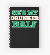 He's My Drunker Half Spiral Notebook