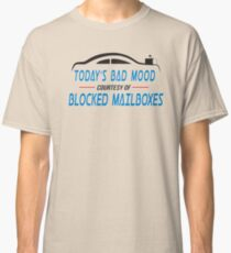 Postal Humor - Today's Bad Mood Courtesy Of Blocked Mailboxes Classic T-Shirt