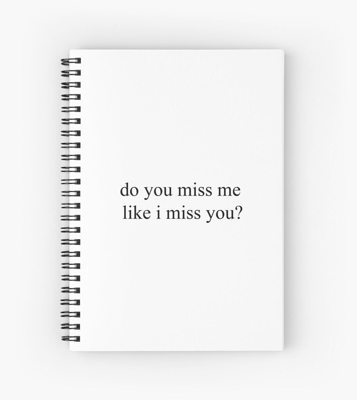 Do you miss me like i miss you top girly teenager quotes lyrics spiral notebook by elderart
