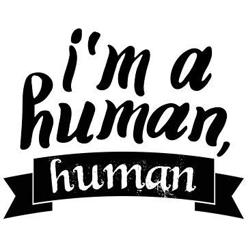 """""""Soy un ser humano, humano"""" de MayaTauber"""