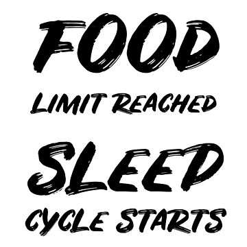 Food Limit Reached Sleep Cycle Starts by GiggleTees