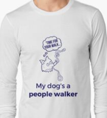 Funny My Dog's a People Walker Design For Dog Lovers with Dogs who Walk Them Long Sleeve T-Shirt