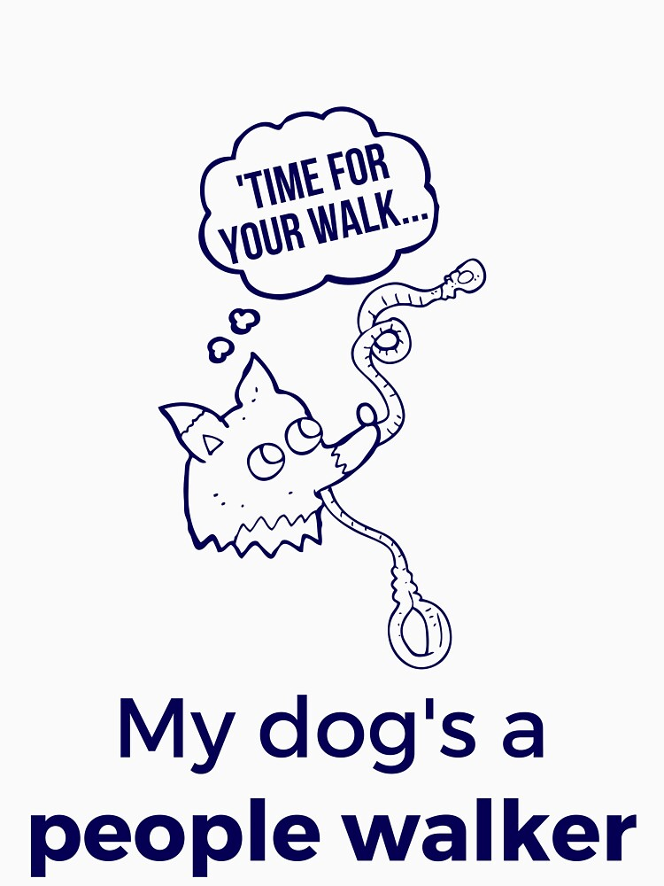Funny My Dog's a People Walker Design For Dog Lovers with Dogs who Walk Them by ralphsaysthings