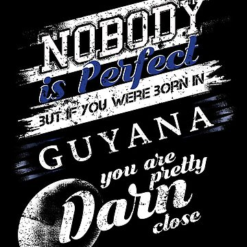 Funny Guyana T Shirt Im Close To Perfect by shoppzee