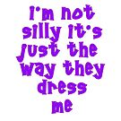I'm Not Silly It's Just The Way They Dress Me (Purple) by TC-TWS